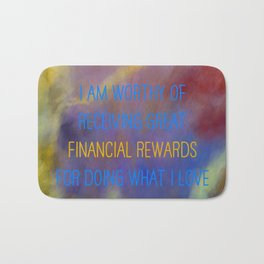I Am Worthy Of Receiving Great Financial Rewards For Doing What I Love Bath Mat