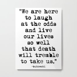 Charles Bukowski Quote Laugh Metal Print