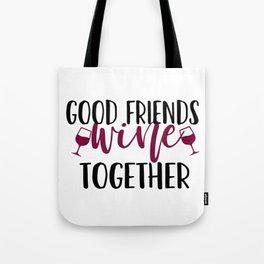 Good Friends Wine Together Tote Bag