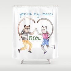 You're My Main Meow Shower Curtain