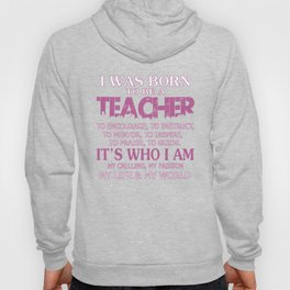 I WAS BORN TO BE A TEACHER Hoody