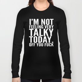 I'm Not Feeling Very Talky Today Off You Fuck (Black & White) Long Sleeve T-shirt