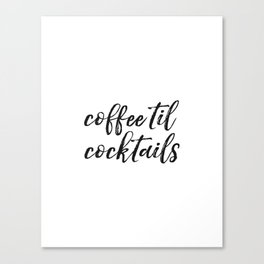 Coffee til cocktails Print, Home Decor, Coffee Lovers, Gift for Her Canvas Print