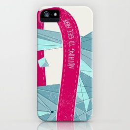 Nothing To See Here. iPhone Case