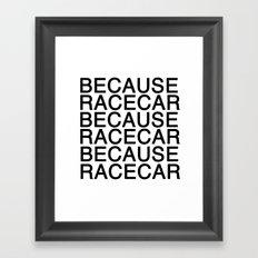 Because Racecar Framed Art Print