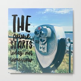 The Future Starts Today Metal Print