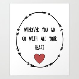 Where Ever You Go Go With All Your Heart Quote Print Art Print