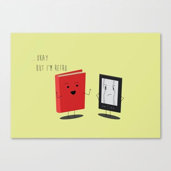 "Book vs Ebook ""Okay...but I'm retro"" Canvas Print"