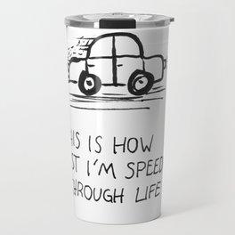 Speeding through life Travel Mug