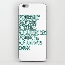 """If You Really Want To Do Something, You'll ind A Way. If You Don't, You'll Find An Excuse"" tee iPhone Skin"