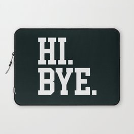 Hi Bye Funny Offensive Quote Laptop Sleeve
