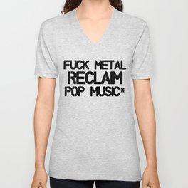 Fuck Metal Reclaim Pop Music* Unisex V-Neck