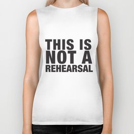 This Is Not A Rehearsal Biker Tank