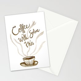 Coffee will solve this Stationery Cards