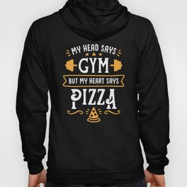 My Head Says Gym But My Heart Says Pizza (Typography) Hoody