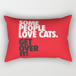 Some People Love Cats. Get Over It! Rectangular Pillow