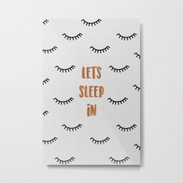 Lets Sleep In Metal Print