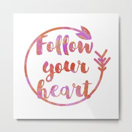 Follow Your Heart Motivational Typography Metal Print
