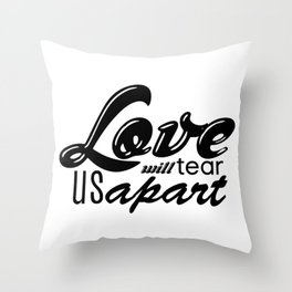 Love will tear us apart Throw Pillow