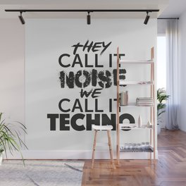 They Call it Noise we call it Techno Wall Mural