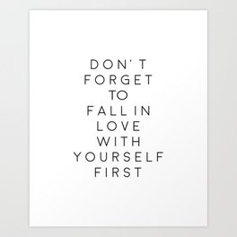 Don't Forget To Fall In Love With Yourself First,Love Yourself,Be You,Treat Yo Self,Modern Art Art Print
