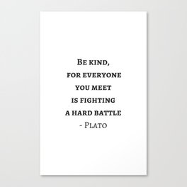 Greek Philosophy Quotes - Plato - Be kind to everyone you meet Canvas Print
