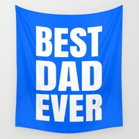 dad Wall Tapestries featuring BEST DAD EVER (Blue) by CreativeAngel