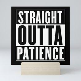 Straight Outta Patience Mini Art Print