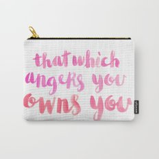 That Which Angers You Owns You Carry-All Pouch