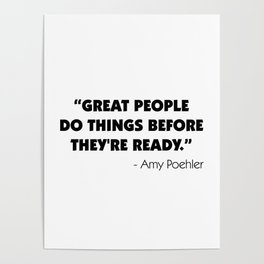 Great people do things before they're ready - Amy Poehler Poster