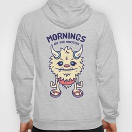 Mornings Are For Monsters Hoody