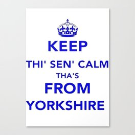 Keep Thi Sen Calm Thas From Yorkshire  Canvas Print
