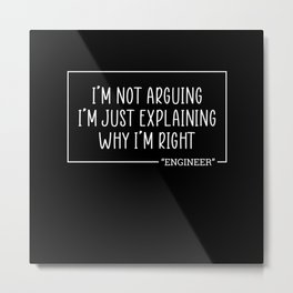 Im Not Arguing Im Just Explaining Why Metal Print