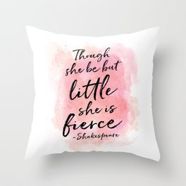 Though she be but little she is fierce Throw Pillow