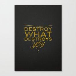 Destroy what destroys you Canvas Print