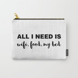 All I Need is Wifi, Food, My Bed Carry-All Pouch