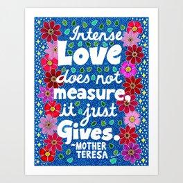 Intense Love Does Not Measure Art Print