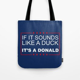 If it sounds like a duck, it's a Donald. Tote Bag
