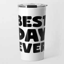 Best Day Ever Travel Mug