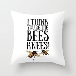 I think you're the bees knees! Throw Pillow