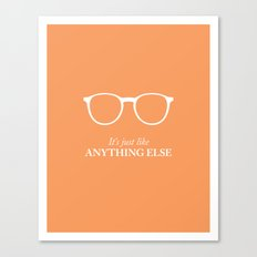 It's Just Like Anything Else Canvas Print