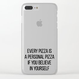 Every Pizza Is A Personal Pizza If You Believe In Yourself Clear iPhone Case