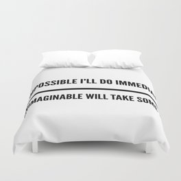 The Impossible I'll Do Immediately, The Unimaginable Will Take Some Time Duvet Cover