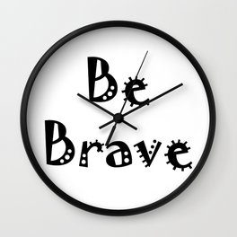 Black and white  Lettering  in Scandinavian style. Be brave Wall Clock
