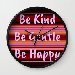 Be Kind Be Gentle Be Happy Wall Clock