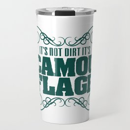 """""""It's Not Dirt It's Camouflage"""" tee design. Funny and hilarious tee that's perfect for gifts too!  Travel Mug"""
