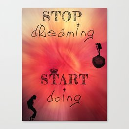 Stop dreaming start doing Canvas Print