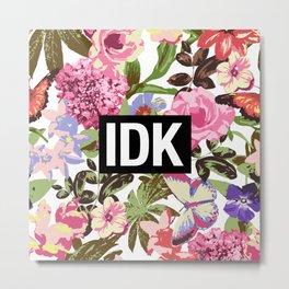 IDK Metal Print