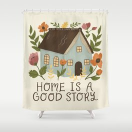 Home is a Good Story Shower Curtain