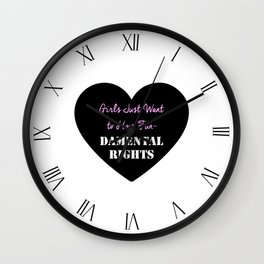Girls Just Want to Have Fun-Damental Rights Wall Clock